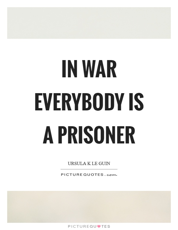 In war everybody is a prisoner Picture Quote #1
