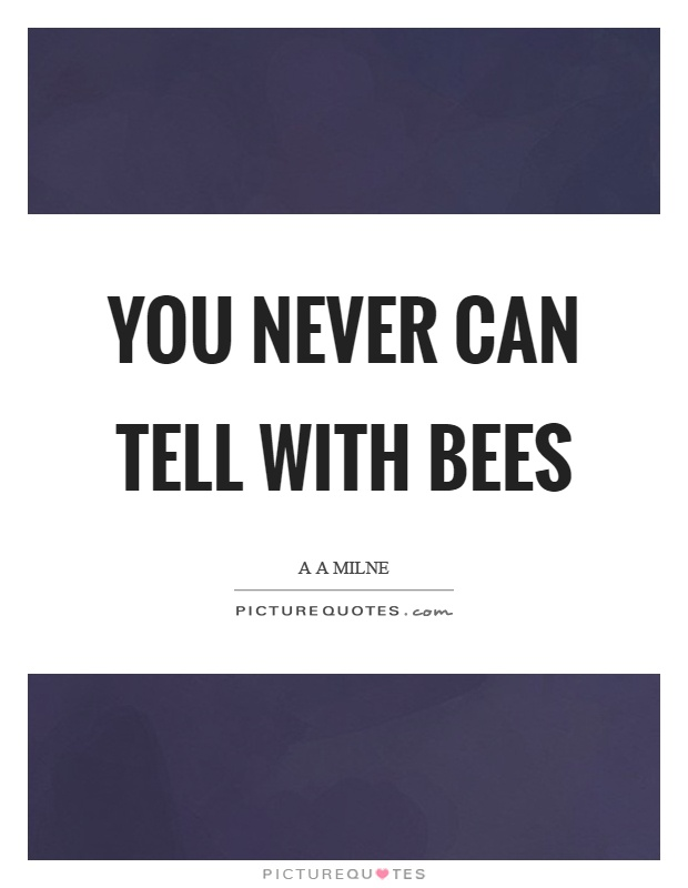 You never can tell with bees Picture Quote #1