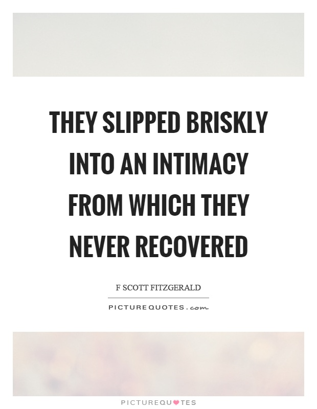 They slipped briskly into an intimacy from which they never recovered Picture Quote #1