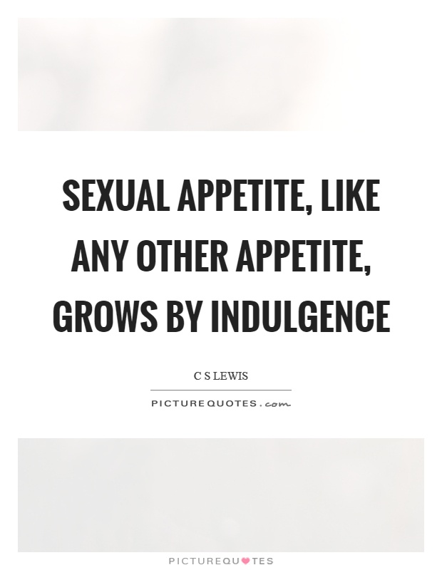 Sexual appetite, like any other appetite, grows by indulgence Picture Quote #1