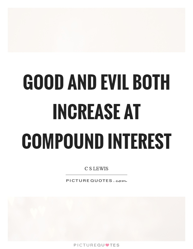 Good and evil both increase at compound interest Picture Quote #1