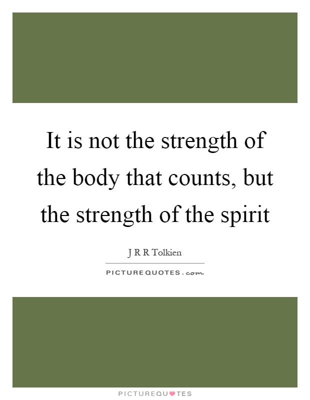 It is not the strength of the body that counts, but the strength of the spirit Picture Quote #1