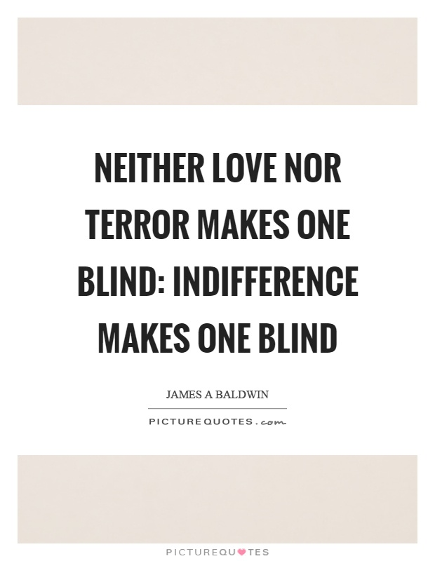 Neither love nor terror makes one blind: indifference makes one blind Picture Quote #1