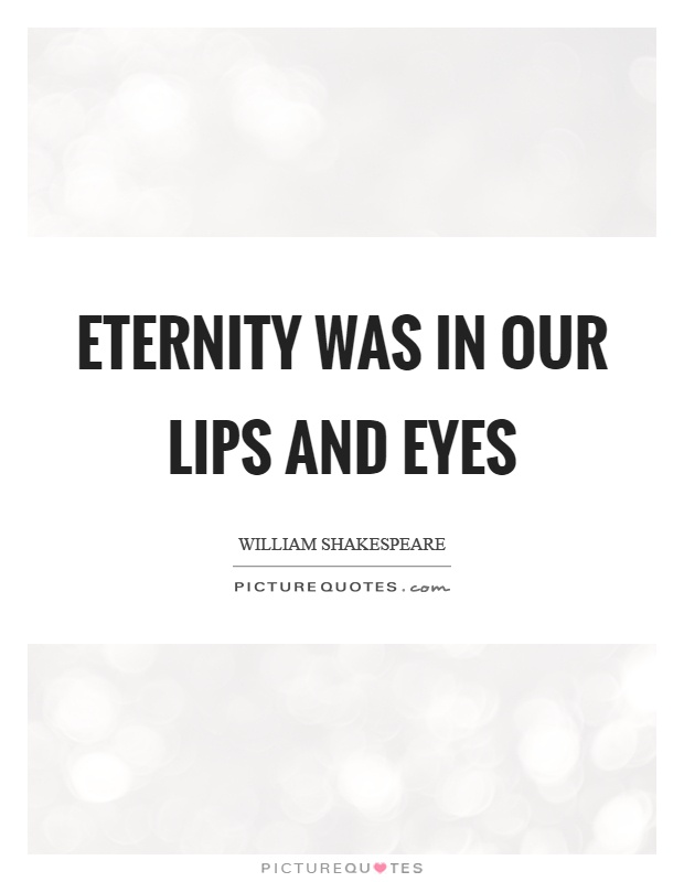 Eternity was in our lips and eyes Picture Quote #1