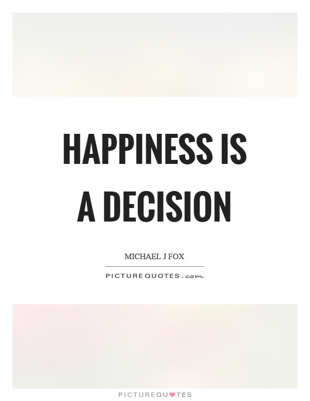 Happiness is a decision Picture Quote #1