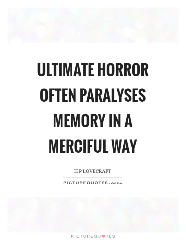 Ultimate horror often paralyses memory in a merciful way Picture Quote #1