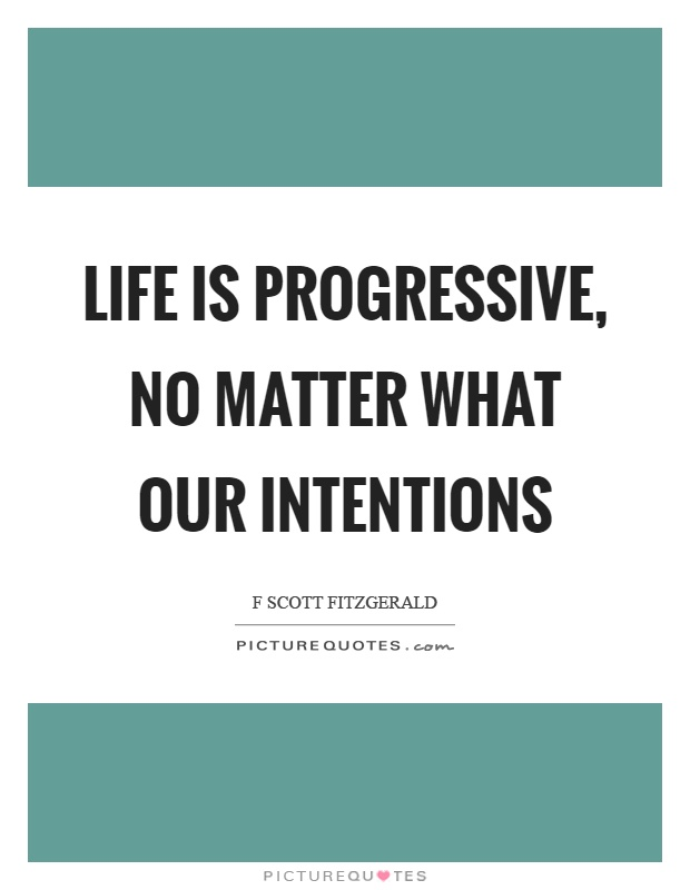 Life is progressive no matter what our intentions Picture Quotes Stunning Progressive Quote
