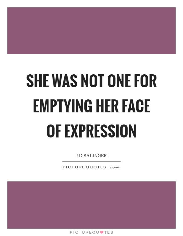 She was not one for emptying her face of expression Picture Quote #1