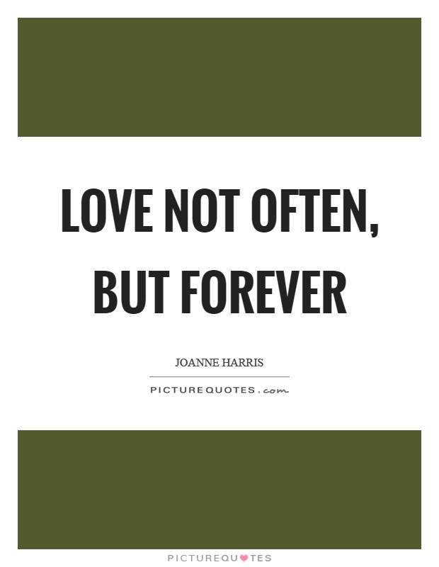 Love not often, but forever Picture Quote #1