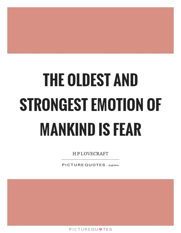 The oldest and strongest emotion of mankind is fear Picture Quote #1