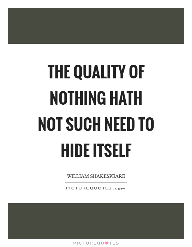 The quality of nothing hath not such need to hide itself Picture Quote #1