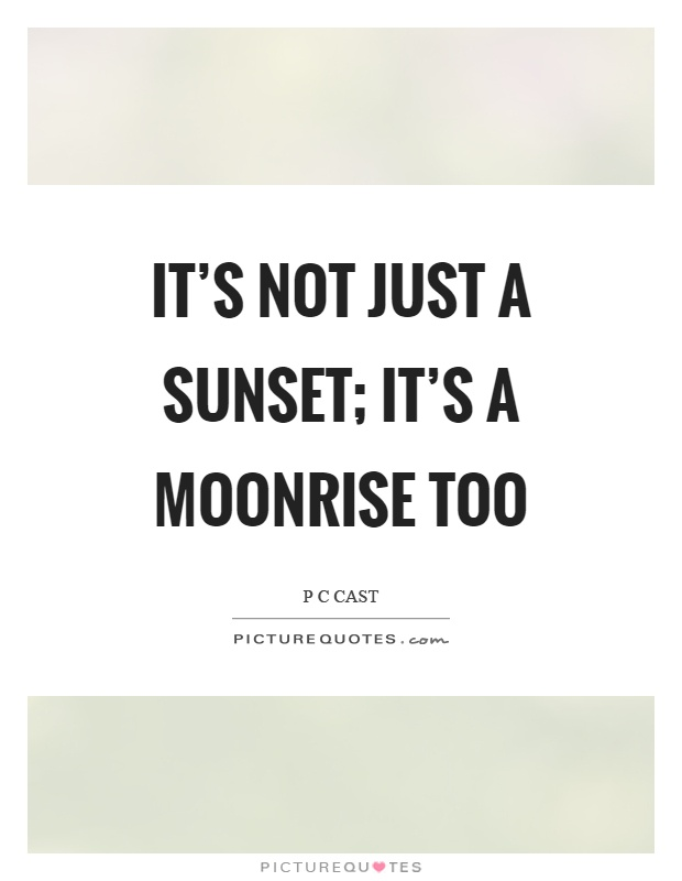 It's not just a sunset; it's a moonrise too Picture Quote #1