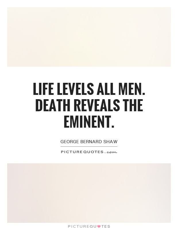 Life levels all men. Death reveals the eminent Picture Quote #1