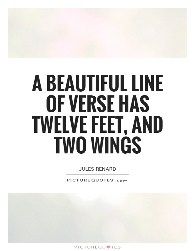 A beautiful line of verse has twelve feet, and two wings Picture Quote #1