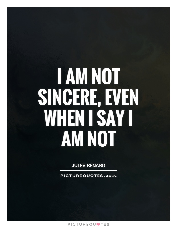 I am not sincere, even when I say I am not Picture Quote #1