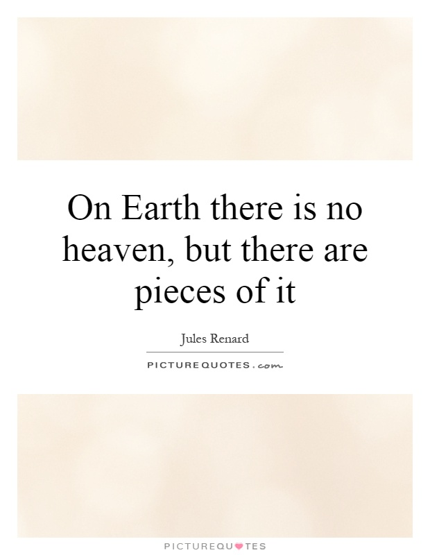 On Earth there is no heaven, but there are pieces of it Picture Quote #1