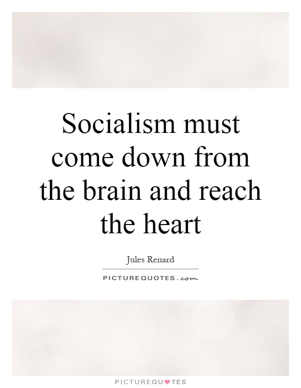 Socialism must come down from the brain and reach the heart Picture Quote #1