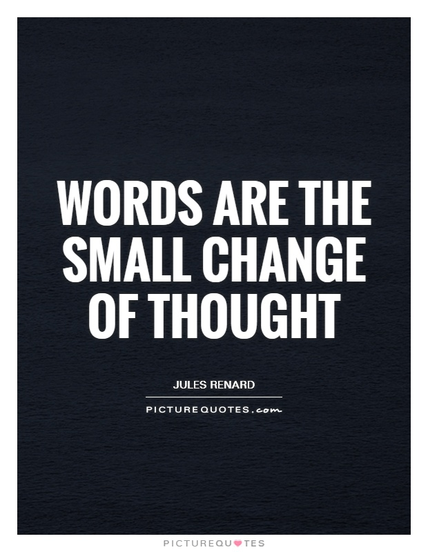 Words are the small change of thought Picture Quote #1