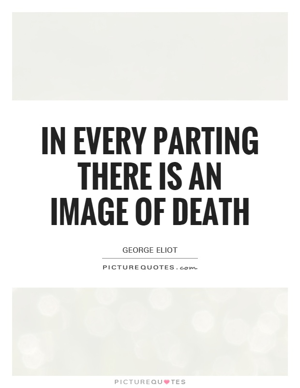 In every parting there is an image of death Picture Quote #1