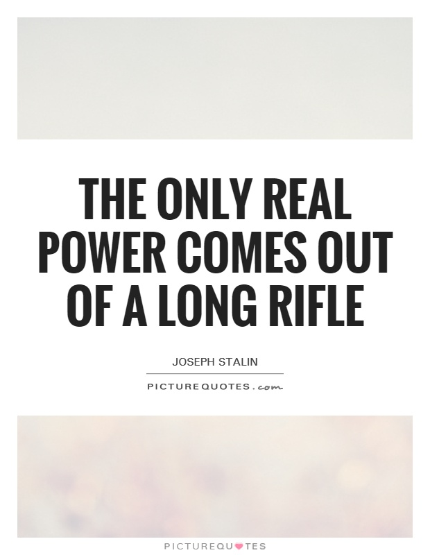 The only real power comes out of a long rifle Picture Quote #1