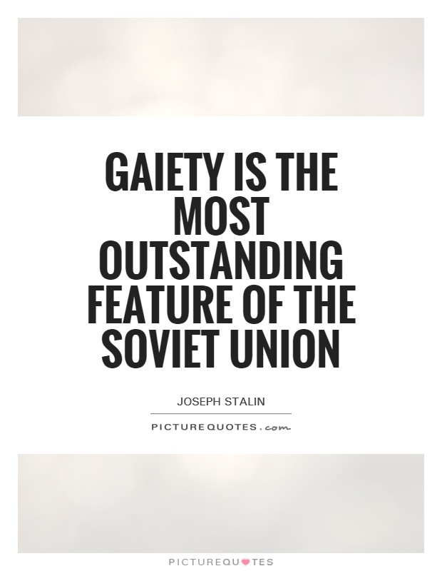 Gaiety is the most outstanding feature of the Soviet Union Picture Quote #1