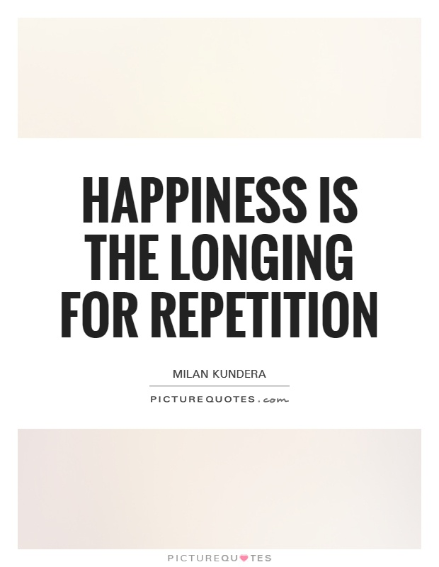 Happiness is the longing for repetition Picture Quote #1