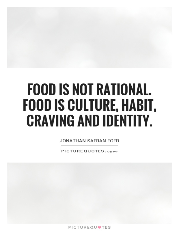 Food is not rational. Food is culture, habit, craving and identity Picture Quote #1