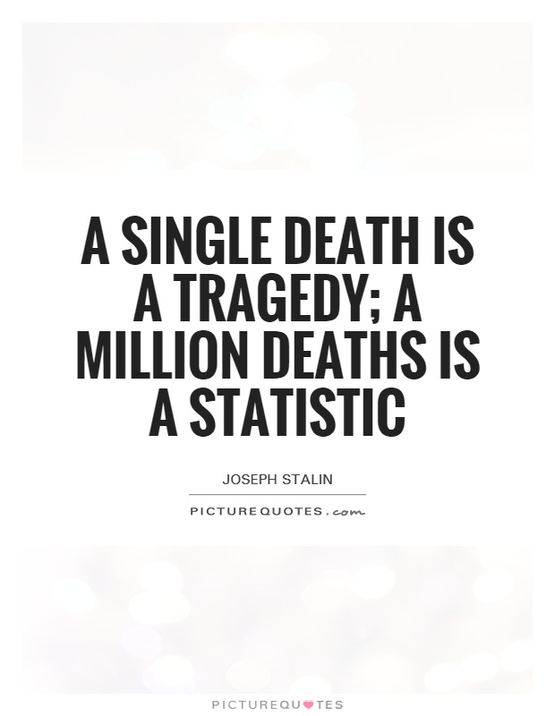 A single death is a tragedy; a million deaths is a statistic Picture Quote #1