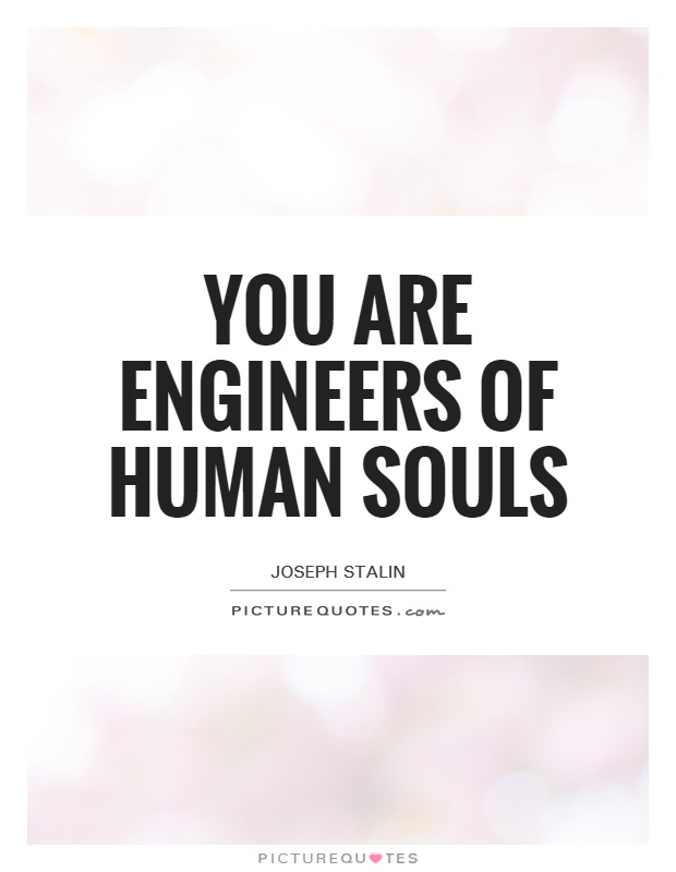You are engineers of human souls Picture Quote #1