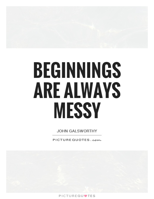 Beginnings are always messy Picture Quote #1