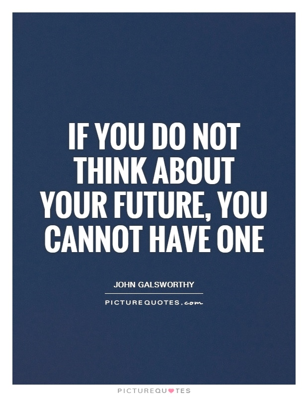 If you do not think about your future, you cannot have one Picture Quote #1