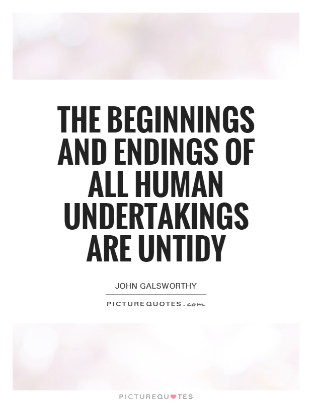 The beginnings and endings of all human undertakings are untidy Picture Quote #1