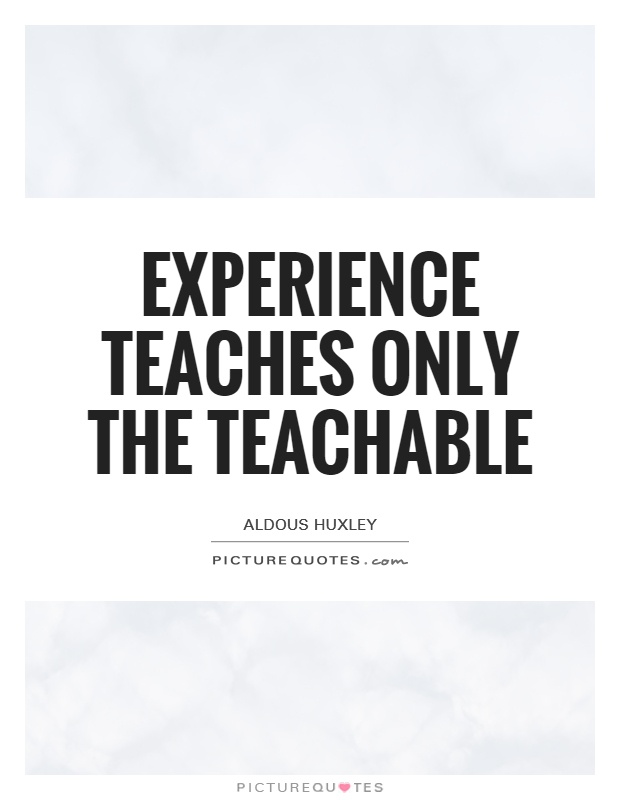Experience teaches only the teachable Picture Quote #1