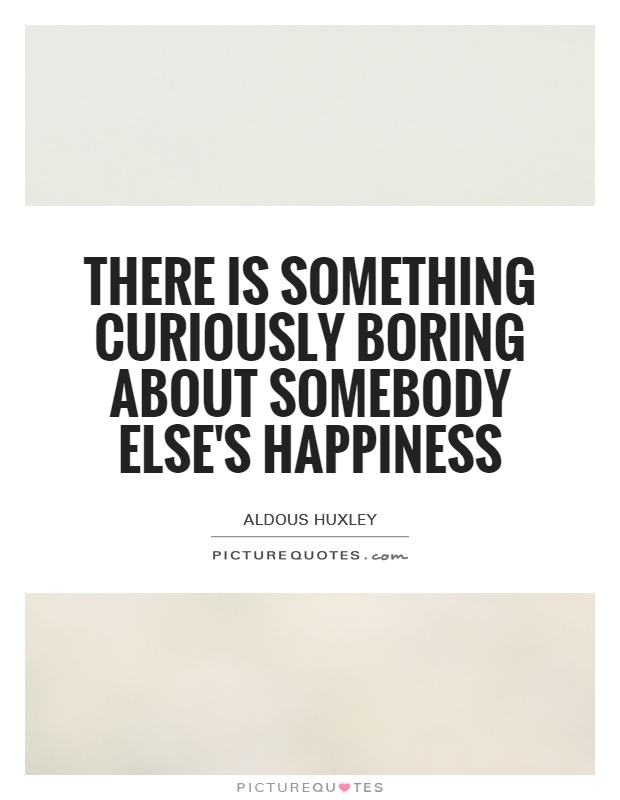there is something curiously boring about somebody else s