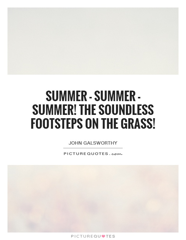 Summer - summer - summer! The soundless footsteps on the grass! Picture Quote #1