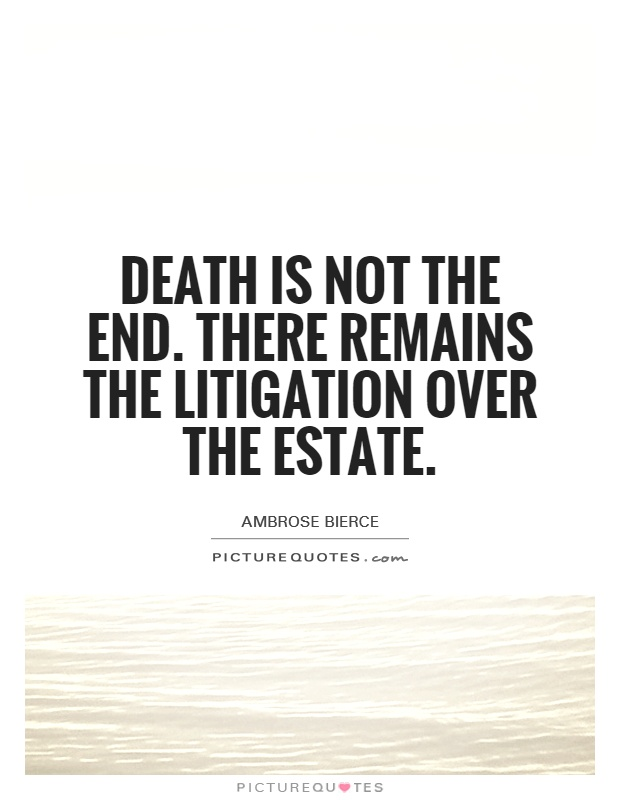 Death is not the end. There remains the litigation over the estate Picture Quote #1