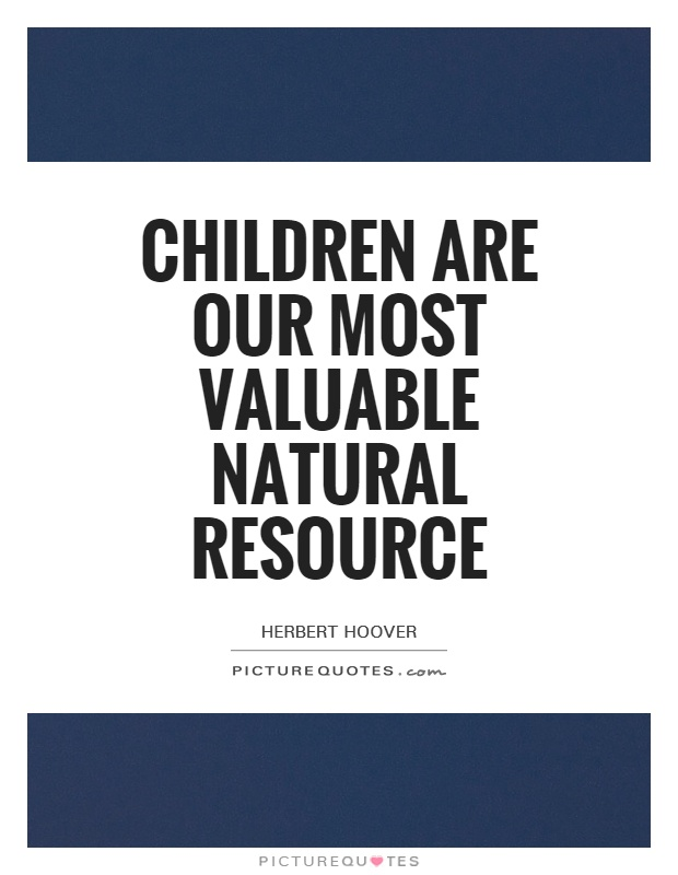 Children are our most valuable natural resource Picture Quote #1