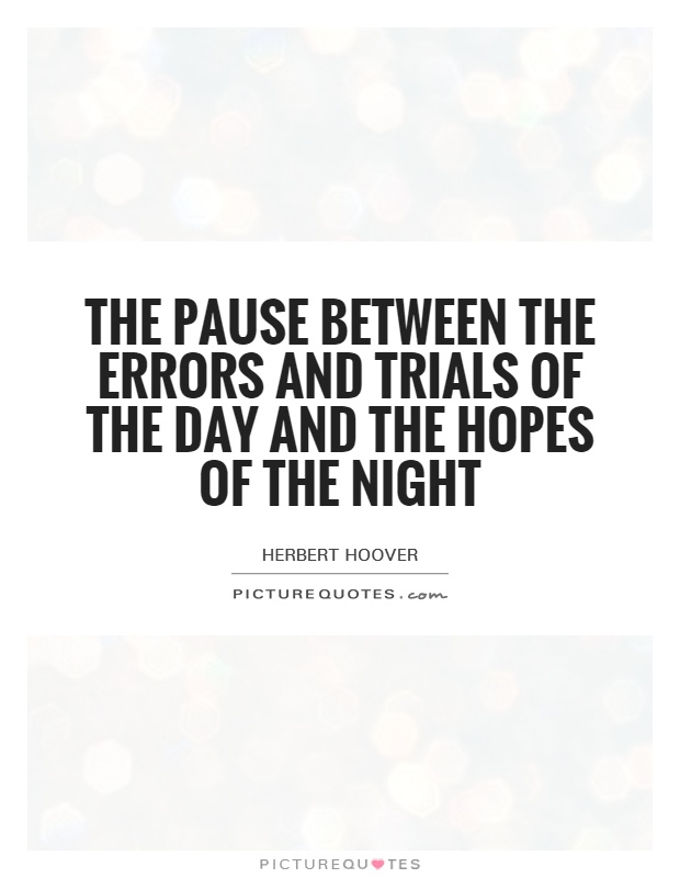 The pause between the errors and trials of the day and the hopes of the night Picture Quote #1