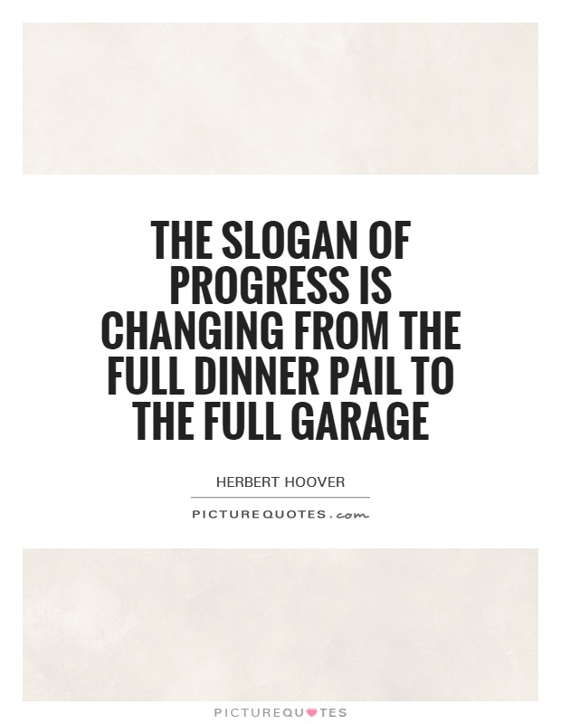 The slogan of progress is changing from the full dinner pail to the full garage Picture Quote #1