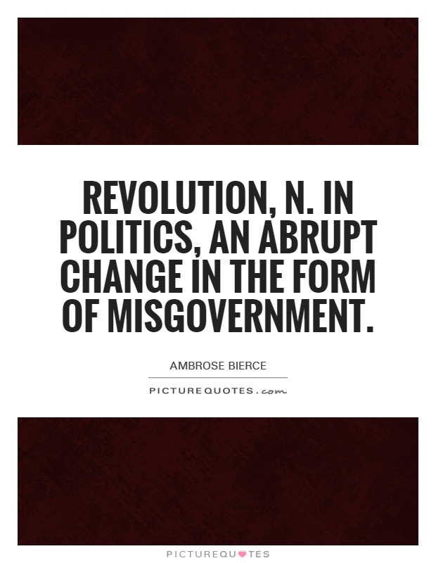 Revolution, n. In politics, an abrupt change in the form of misgovernment Picture Quote #1