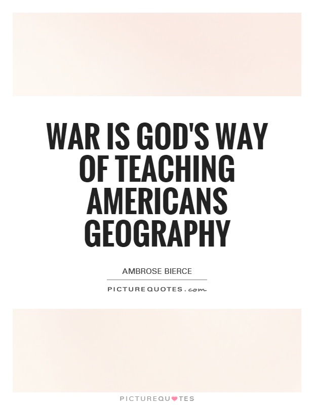 War is God's way of teaching Americans geography Picture Quote #1