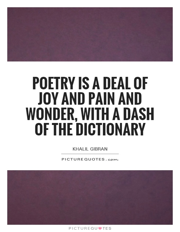 Poetry is a deal of joy and pain and wonder, with a dash of the dictionary Picture Quote #1
