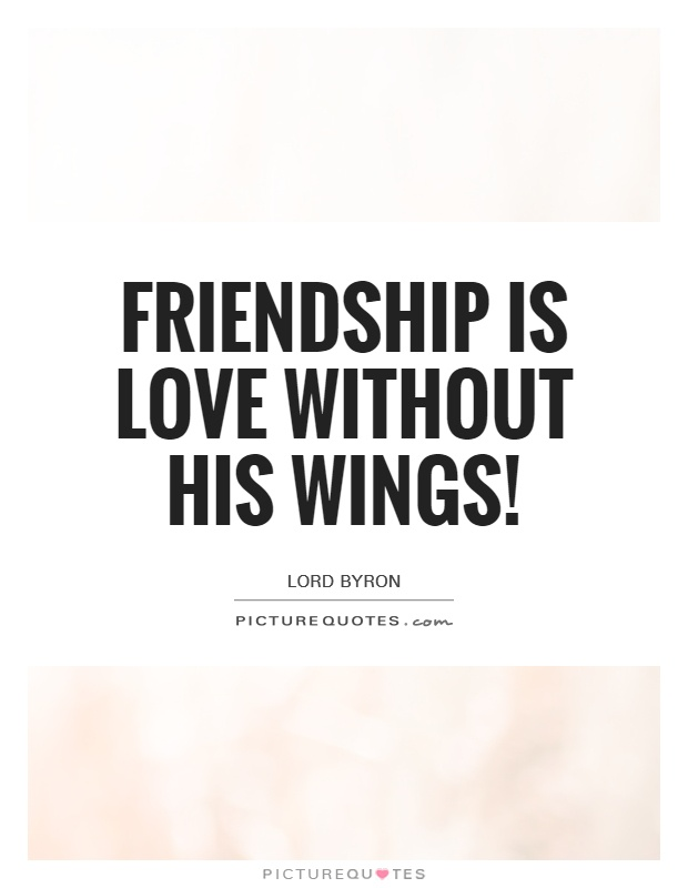 Friendship is Love without his wings! Picture Quote #1