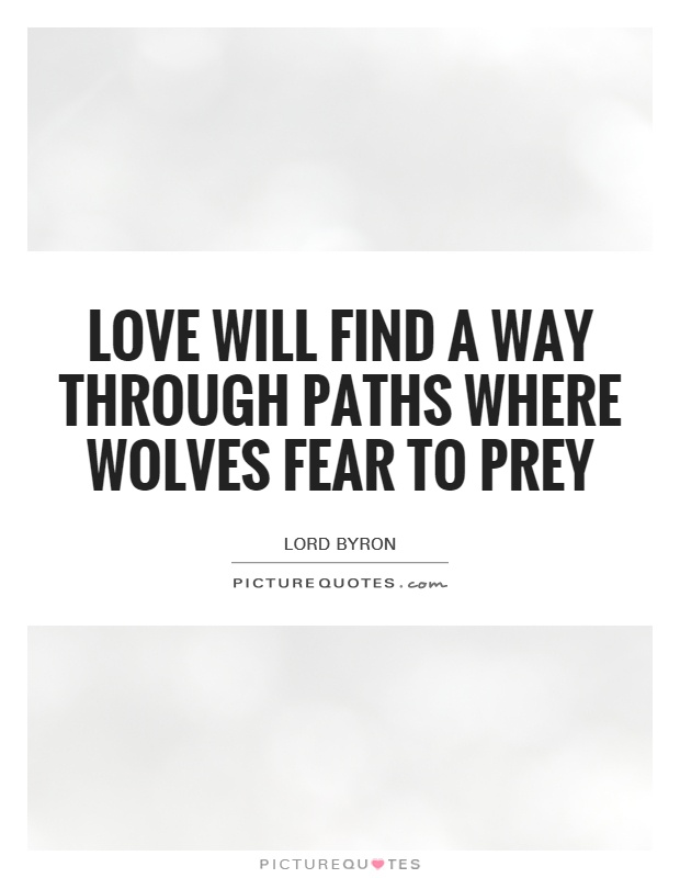 Love will find a way through paths where wolves fear to prey Picture Quote #1