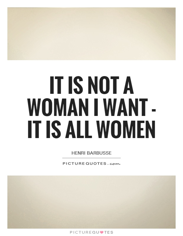 It is not a woman I want - it is all women Picture Quote #1