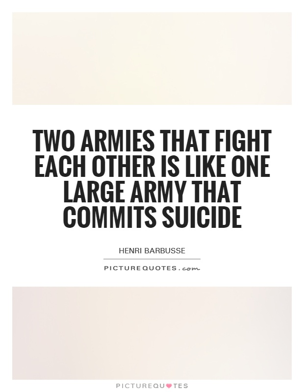 Two armies that fight each other is like one large army that commits suicide Picture Quote #1