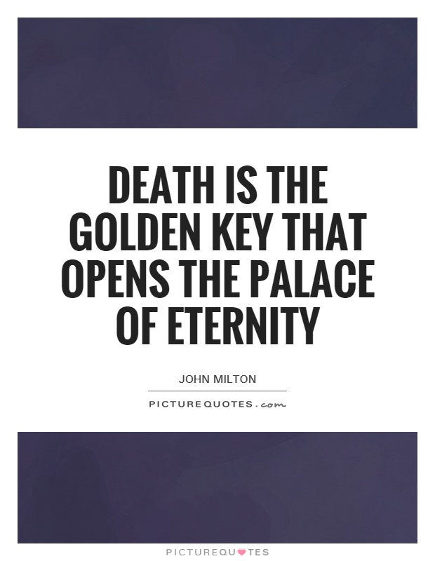 Death is the golden key that opens the palace of eternity Picture Quote #1