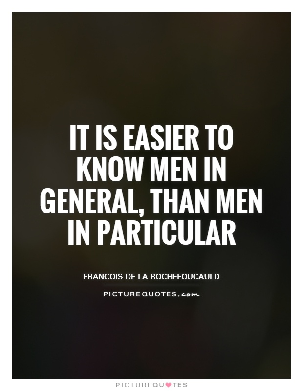 It is easier to know men in general, than men in particular Picture Quote #1