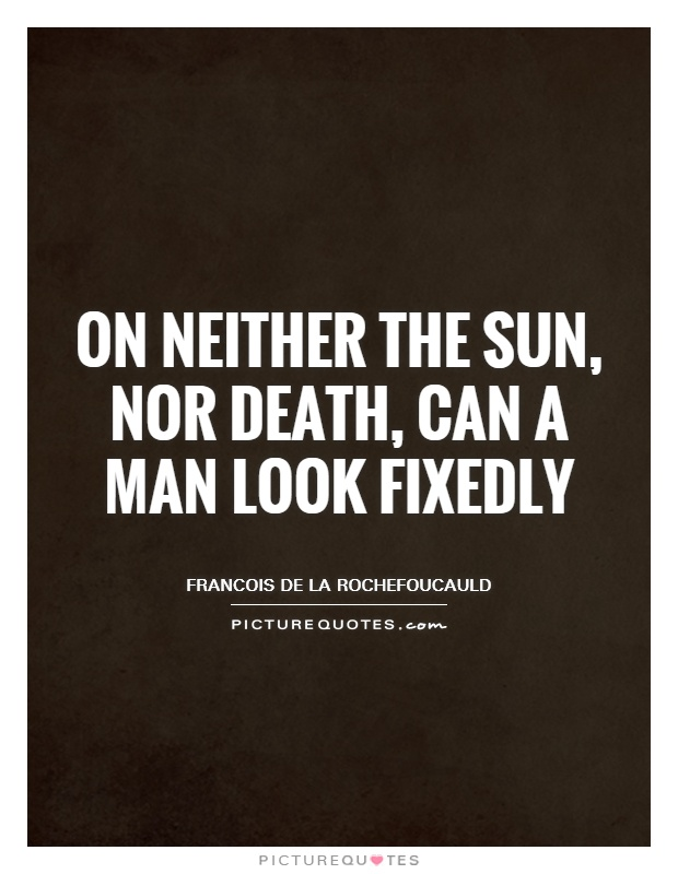 On neither the sun, nor death, can a man look fixedly Picture Quote #1