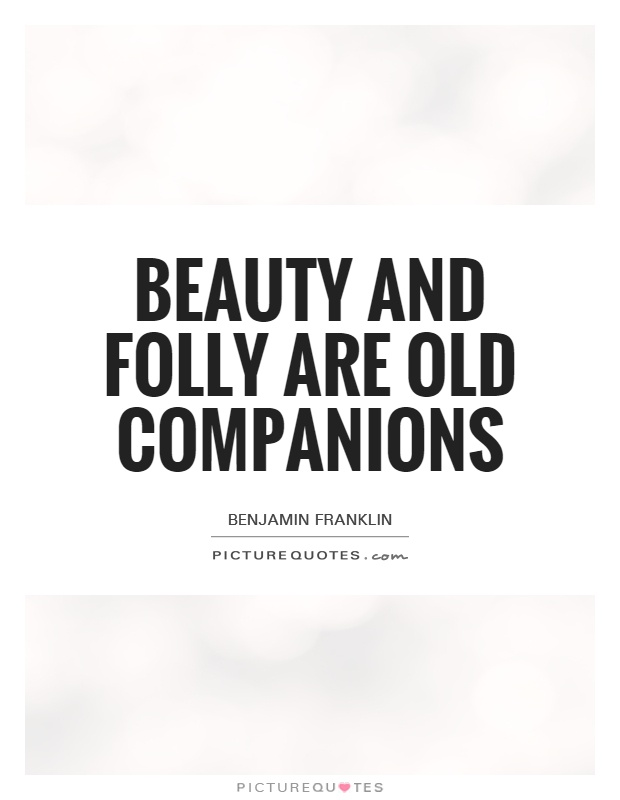 Beauty and folly are old companions Picture Quote #1